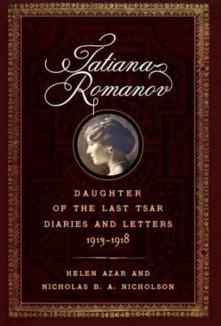 Tatiana Romanov, Daughter of the Last Tsar: Diaries and Letters, 1913–1918