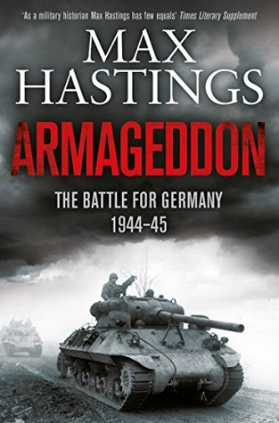Armageddon. The Battle For Germany 1944-1945 : Max Hastings