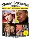 Body Piercing Removal: Healthcare Professionals Handbook