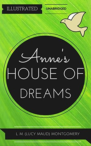 Anne's House of Dreams: By Lucy Maud Montgomery : Illustrated & Unabridged