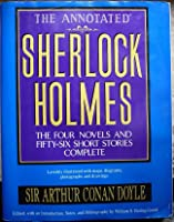 The Annotated Sherlock Holmes the Four Novels and Fifty-six Short Stories Complete