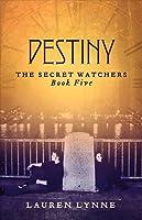 Destiny: The Secret Watchers Book Five