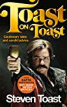 Toast on Toast: Cautionary Tales and Candid Advice