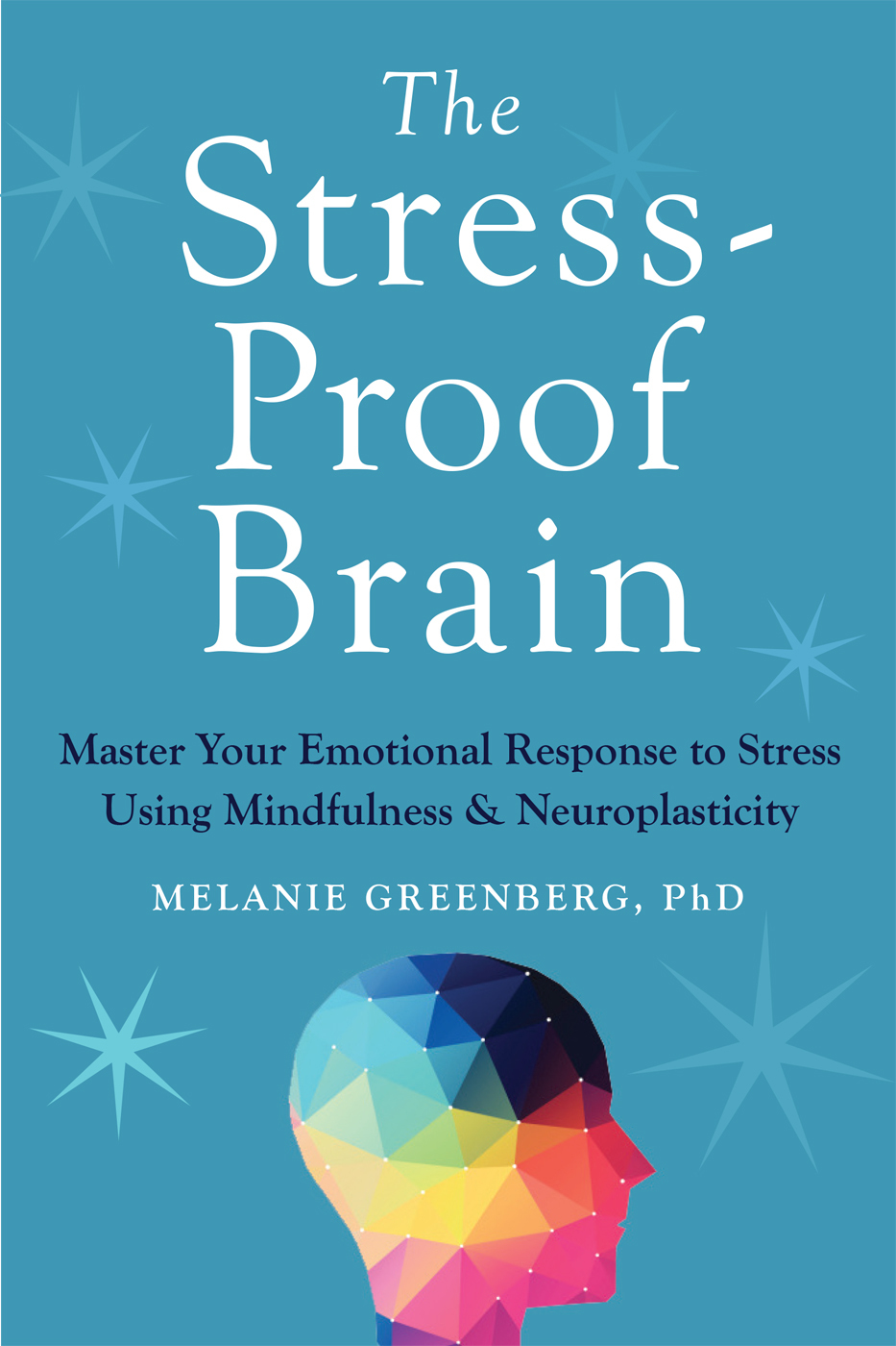 The-Stress-Proof-Brain-Master-Your-Emotional-Response-to-Stress-Using-Mindfulness-and-Neuroplasticity