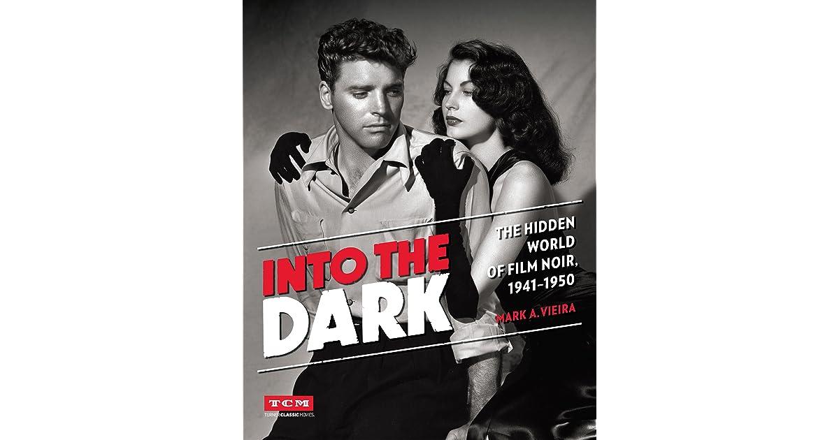 Into The Dark The Hidden World Of Film Noir 1941 1950 By