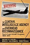 The Central Intelligence Agency and Overhead Reconnaissance: The U-2 and OXCART Programs, 1954?1974