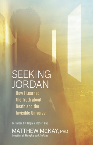 Seeking Jordan: How I Learned the Truth about Death and the Invisible Universe