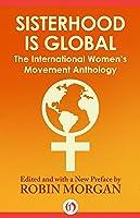 Sisterhood Is Global: The International Women's Movement Anthology