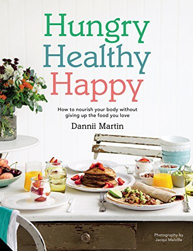 Hungry Healthy Happy How to nourish your body without giving up the foods ynii Martin