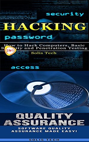 Hacking & Quality Assurance: How to Hack Computers, Basic Security and Penetration Testing & Software Quality Assurance Made Easy