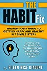 The Habit Fix: The New Habit Guide to Getting Happy and Healthy in 7 Simple Steps (The Habit Fix Series Book 1)