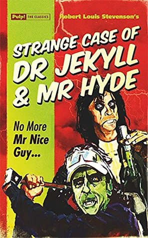 Strange Case of Dr Jekyll & Mr Hyde: No More Mr Nice Guy… (Pulp! the Classics)