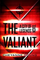 The Valiant (City of Legends Series, Book 2)