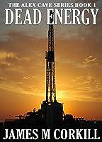 Dead Energy (Alex Cave, #1)