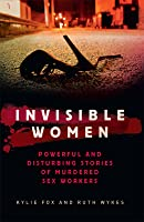 Invisible Women: Powerful and Disturbing Stories of Murdered Sex Workers