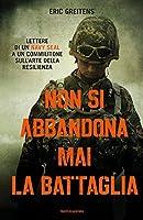 Non si abbandona mai la battaglia: Lettere di un Navy SEAL a un commilitone sull'arte della resilienza
