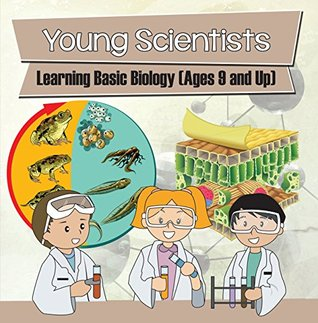 Young Scientists: Learning Basic Biology (Ages 9 and Up): Biology Books for Kids (Children's Biology Books)