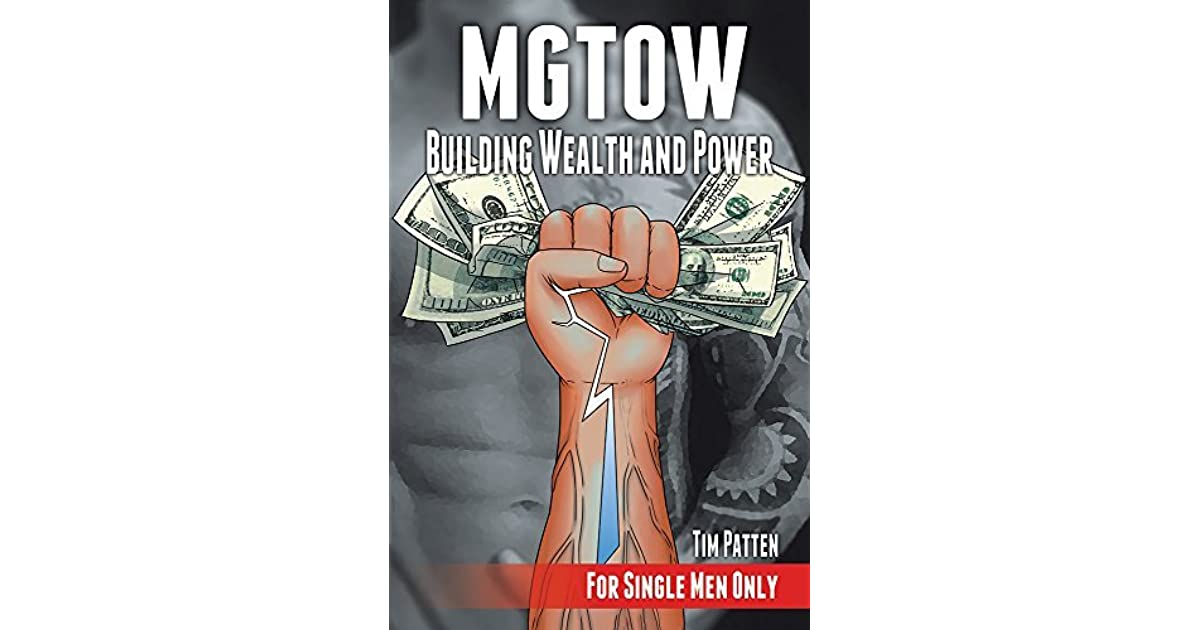 MGTOW Building Wealth and Power: For Single Men Only by Tim