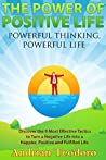 The Power of Positive Life: Powerful Thinking, Powerful Life