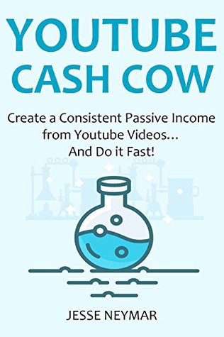 YOUTUBE CASH COW: Create a Consistent Passive Income from Youtube Videos…And Do it Fast!