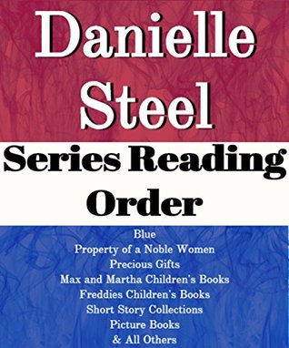Danielle Steel: Series Reading Order: Blue, Property of a Noble Women, The Apartment, Max & Martha Children's Books, Freddie Children's Books, Short Stories by Danielle Steel