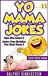 Fun & Humor: World's Funniest Yo Mama Jokes Part 11 (Encyclopedia): (kids jokes, short jokes, dirty jokes, momma jokes, good joke, mamma jokes, moma jokes). (The Best Yo Mama Jokes Ever Book 6)