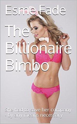 The Billionaire Bimbo: She had to save her company - by any means necessary