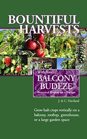 BOUNTIFUL HARVESTS: With Your Balcony Budeze - Botanical Bounty on a Budget (Balcony Budeze- Botanical Bounty on a Budget Book 2)