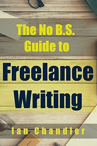 The No B.S. Guide to Freelance Writing