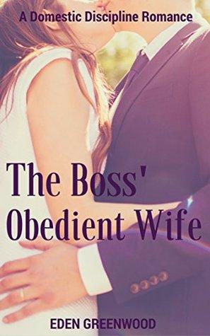 The Boss' Obedient Wife: A Domestic Discipline Romance plus Bonus Short Story