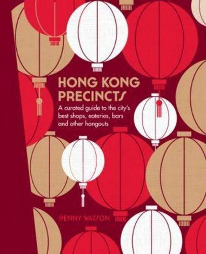 Hong Kong Precincts A Curated Guide to the City's Best Shops, Eateries, Bars and Other Hangouts (The Precincts)