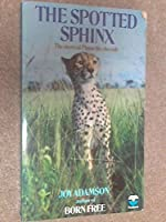 The Spotted Sphinx The Story of Pippa the Cheetah