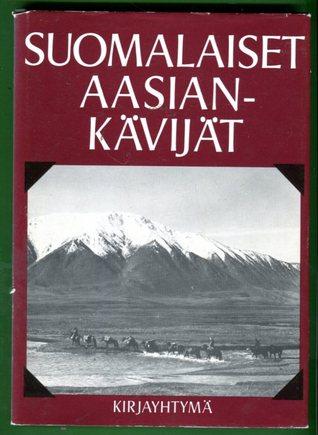 Suomalaiset Aasian-kävijät: M.A. Castrén, G.A. Wallin, A.E. Nordenskiöld, C.G. Mannerheim, J.G. Granö, G.J. Ramstedt ja Sakari Pälsi