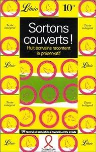 Sortons couverts: Huit écrivains racontent le préservatif