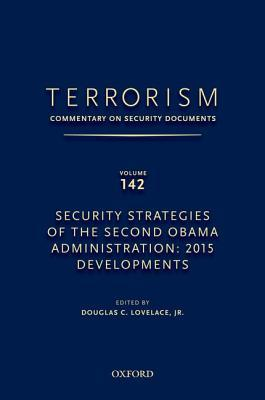 Terrorism: Commentary on Security Documents Volume 142: Security Strategies of the Second Obama Administration: 2015 Developments