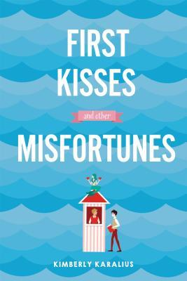 First Kisses and Other Misfortunes by Kimberly Karalius