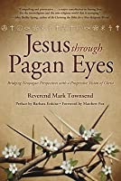 Jesus Through Pagan Eyes: Bridging Neopagan Perspectives with a Progressive Vision of Christ