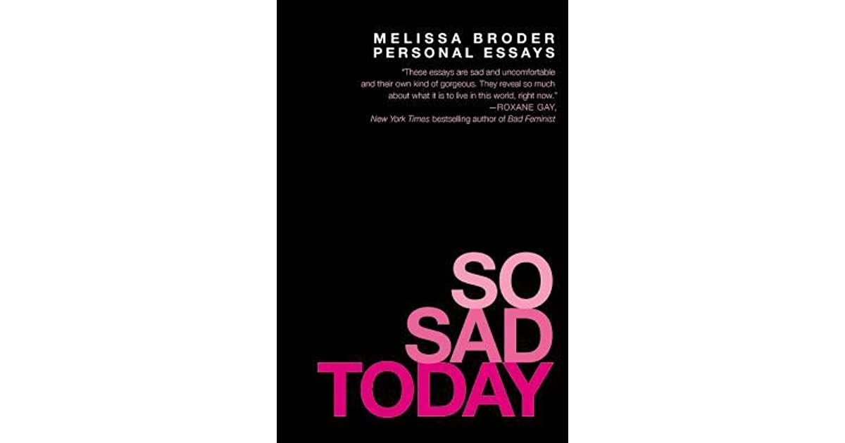 When Being Right Feels Wrong Yes Essas >> So Sad Today Personal Essays By Melissa Broder