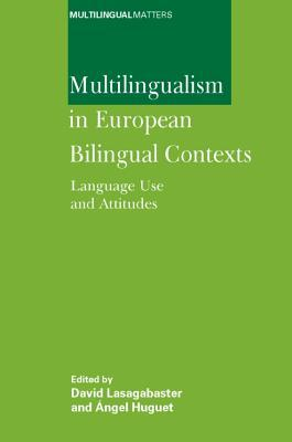 Multilingualism in European Bilingual Contexts- Language Use and Attitudes (Multilingual Matters)