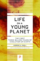 Life on a Young Planet: The First Three Billion Years of Evolution on Earth: The First Three Billion Years of Evolution on Earth