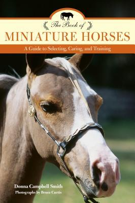 The Book of Miniature Horses: A Guide to Selecting, Caring, and Training, 2nd Edition