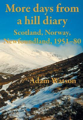 More Days from a Hill Diary, 1951-80 - Scotland, Norway, Newfoundland