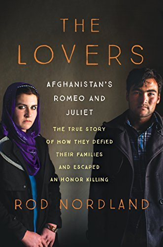 The Lovers  Afghanistan's Romeo and Juliet, the True Story of How They Defied Their Families and Escaped an Honor Killing