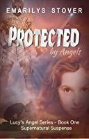 Protected by Angels (Lucy's Angel Series, #1)
