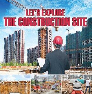 Let's Explore the Construction Site: Construction Site Kids Book (Children's Heavy Machinery Books)