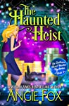 The Haunted Heist by Angie Fox