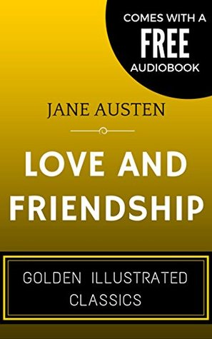 Love and Friendship: By Jane Austen - Illustrated (Comes with a Free Audiobook)