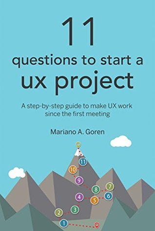11 Questions To Start A UX Project by Mariano Goren