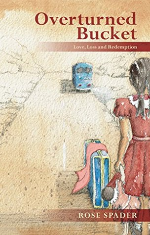 Overturned Bucket: Love, Loss and Redemption