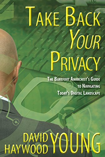Take Back Your Privacy  The Barefoot Anarchist's Guide to Navigating Today's Digital Landscape (2016, Cabin Fever Press)